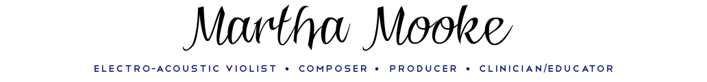 Martha Mooke, Electro-Acoustic Violist / Composer / Producer / Clinician & Educator